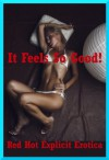 It Feels So Good! Five Explicit Erotica Stories - Amy Dupont, Connie Hastings, Angela Ward, Nycole Folk, Sarah Blitz