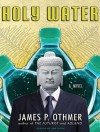 Holy Water: A Novel - James Othmer, William Dufris