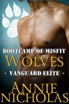 Bootcamp of Misfit Wolves: Shifter Romance (Vanguard Elite Book 1) - Annie Nicholas