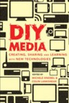 DIY Media: Creating, Sharing and Learning with New Technologies - Michele Knobel, Colin Lankshear