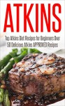 Atkins Diet: ATKINS Ultimate Diet Recipes! - Top Atkins Diet Recipes for Beginners Over 50 Delicious Atkins APPROVED Recipes (atkins, atkins diet, atkins ... weight loss, paleo, gluten free, diet plan) - Paul Anderson