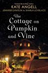 The Cottage on Pumpkin and Vine - Sharla Lovelace, Jennifer Dawson, Kate Angell