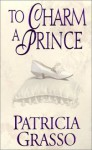 To Charm a Prince (Douglas Trilogy, #2) - Patricia Grasso