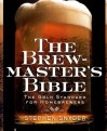 The Brewmaster's Bible: Gold Standard for Home Brewers, The - Stephen Snyder