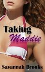 Taking Maddie: A Taboo Pregnancy Erotic Romance (Loving His Girls Book 1) - Savannah Brooks