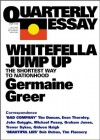 Quarterly Essay 11 Whitefella Jump Up: The Shortest Way to Nationhood - Germaine Greer