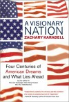 A Visionary Nation: Four Centuries of American Dreams and What Lies Ahead - Zachary Karabell