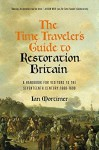 The Time Traveler's Guide to Restoration Britain: A Handbook for Visitors to the Seventeenth Century: 1660-1699 - Ian Mortimer