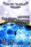 Too Much Dark Matter, Too Little Gray - Mike Robinson