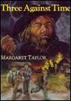 Three Against Time - Margaret Taylor