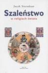SZALEŃSTWO W RELIGII ŚWIATA - Jacek Sieradzan