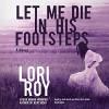 Let Me Die in His Footsteps - Lori Roy, Andi Arndt, Emily Woo Zeller, Inc. Blackstone Audio
