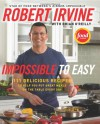 Impossible to Easy: 111 Delicious Recipes to Help You Put Great Meals on the Table Every Day - Robert Irvine, Brian O'Reilly