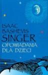 Opowiadania dla dzieci - Isaac Bashevis Singer