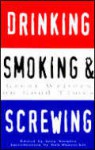 Drinking, Smoking and Screwing: Great Writers on Good Times - Sara Nickles, Bob Shacochis