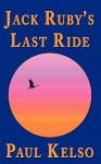 Jack Ruby's Last Ride - Paul Kelso