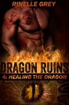 Healing the Dragon (Dragon Ruins Book 4) - Rinelle Grey