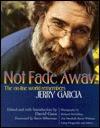 Not Fade Away: The Online World Remembers Jerry Garcia - David Gans, f-stop Fitzgerald, Richard McCaffrey, Steve Silberman