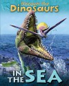 In The Sea (Discover The Dinosaurs) - Jeremy Smith