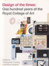 Design of the Times: One Hundred Years of the Royal College of Art - Christopher Frayling, Claire Catterall