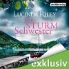 Die Sturmschwester - Lucinda Riley, Sinja Dieks, Oliver Siebeck, Bettina Kurth, Der Hörverlag