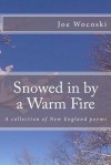 Snowed in by a Warm Fire: A Collection of New England Poems - Joe Wocoski