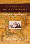 The Fate of Their Country: Politicians, Slavery Extension, and the Coming of the Civil War - Michael F. Holt