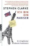 Ich bin ein Pariser: Ein Engländer entdeckt Frankreich - Stephen Clarke, Gerlinde Schermer-Rauwolf, Thomas Wollermann