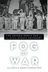 Fog of War: The Second World War and the Civil Rights Movement - Kevin M. Kruse, Stephen Tuck