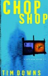 Chop Shop - Tim Downs