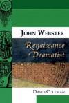 John Webster, Renaissance Dramatist - David Coleman