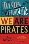 We Are Pirates: A Novel - Daniel Handler