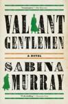 Valiant Gentlemen: A Novel - Sabina Murray