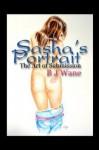 Sasha's Portrait: The Art of Submission - BJ Wane