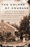 The Colors of Courage: Gettysburg's Forgotten History: Immigrants, Women, and African Americans in the Civil War's Defining Battle - Margaret S. Creighton