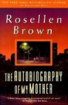 The Autobiography of My Mother - Rosellen Brown