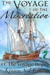 The Voyage of the Miscreation #1: The Voyage Begins - Kristen S. Walker