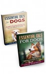 Essential Oils for Dogs: 2 Book Bundle - The comprehensive guide to better dog care (Dog care, holistic health care for dogs) - Julie Summers