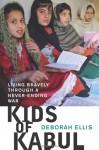 Kids of Kabul: Living Bravely Through a Never-Ending War - Deborah Ellis