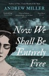 Now We Shall Be Entirely Free: The 'magnificent' novel by the Costa-winning author of PURE - Andrew Miller