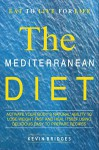 Mediterranean Diet: Activate Your Body's Natural Ability to Lose Weight Fast And Heal Itself Using Delicious Easy to Prepare Recipes - INCLUDES A COMPLETE DIET PLAN - Kevin Bridges