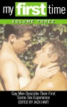 My First Time, Volume 3: Gay Men Describe Their First Same-Sex Experience - Jack Hart