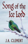 Song of the Ice Lord - J.A. Clement