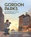 Gordon Parks: How the Photographer Captured Black and White America - Carole Boston Weatherford, Jamey Christoph