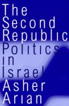 The Second Republic: Politics In Israel - Asher Arian