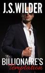 The Billionaire's Temptation (Temptation & Seduction Book 1) - JS Wilder