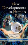 New Developments in Human Rights - Jennifer M. Bauer, Colin P. Davies