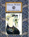 The Complete Works - Oscar Wilde, Aubrey Beardsley, Charles Robinson