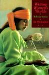 Writing Women's Worlds: Bedouin Stories - Lila Abu-Lughod