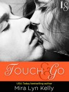 Touch & Go: A Dare to Love Novel - Mira Lyn Kelly